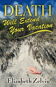 """Death Will Extend Your Vacation"" by Elizabeth Zelvin"