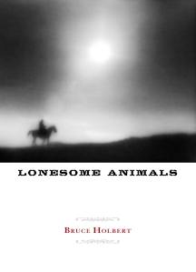 """Lonesome Animals"" by Bruce Holbert"