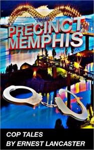 """""""Precinct Memphis - Cop Tales"""" by Ernest Lancaster"""