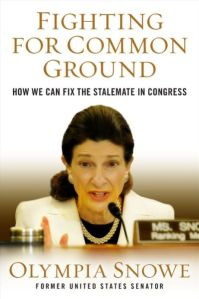 """""""Fighting For Common Ground: How We Can Fix the Stalemate in Congress"""" by Olympia Snowe"""