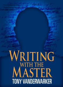 Writing With the Master by Tony Vanderwarker